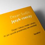 Deyan Sudjic Język rzeczy. W jaki sposób przedmioty nas uwodzą?